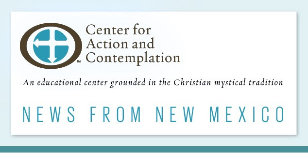 Center for Action and Contemplation: An educational center grounded in the Christian mystical tradition—NEWS FROM NEW MEXICO