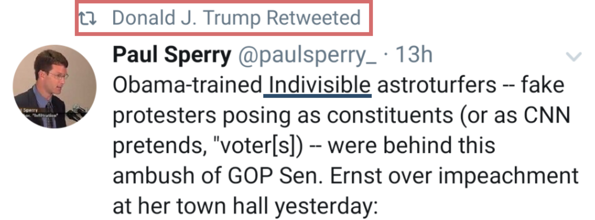 "A screenshot of @RealDonaldTrump retweeting a tweet that reads ""Obama-trained Indivisible astroturfers -- fake protesters posing as constituents (or as CNN pretends, ""voter[s]) -- were behind this ambush of GOP Sen. Ernst over impeachment at her town hall yesterday"""