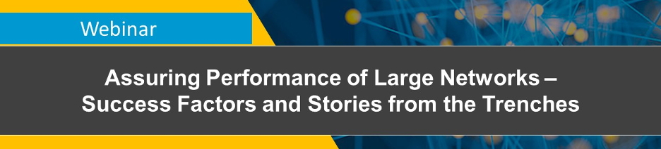 On-Demand Webinar: Assuring Performance of Large Networks – Success Factors and Stories from the Trenches