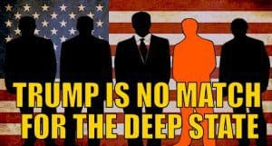 Trump Is No Match for the Deep State