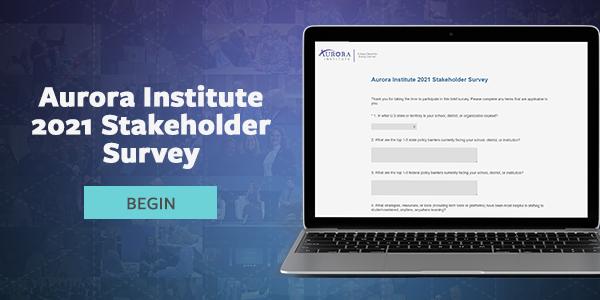 2021 Aurora institute Stakeholder Survey