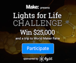 Lights for Life Challenge - Win $25,000 and a Trip to World Maker Faire
