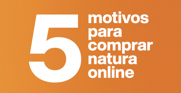 5 Motivos para comprar Natura