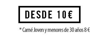 Desde 10€ ( carné Joven y menores de 30 años 8€)