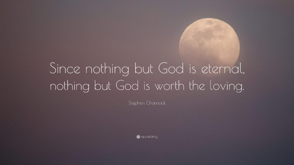 Stephen Charnock Puritan Quote - God Eternal Is Fully Worthy Of Our Love