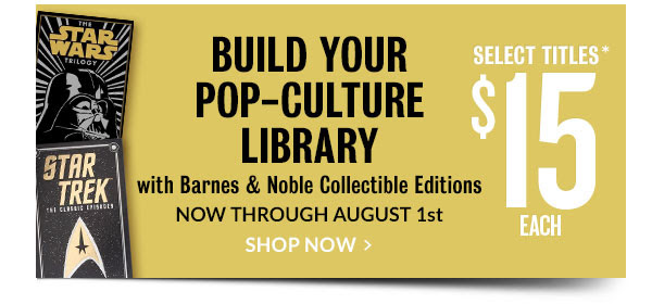 Build Your Pop-Culture Library with Barnes & Noble Collectible Editions; Select Titles* $15 Each - NOW THROUGH AUGUST 1st. SHOP NOW