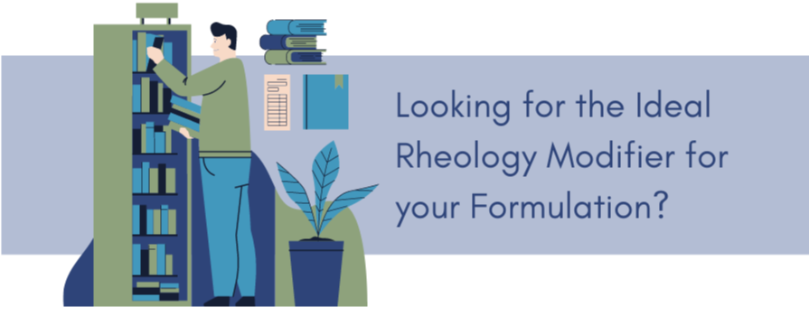 Looking for the Ideal Rheology Modifier for your Formulation?