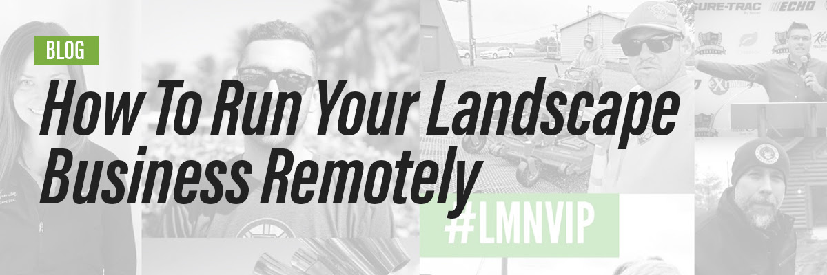 How to Run you Landscape Business Remotely