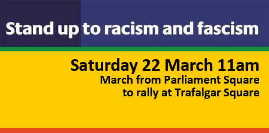 Stand up to racism and fascism - Saturday 22 March 11am - Procession from Parliament Square to rally at Trafalgar Square