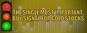 The Single Most Important Buy Signal for Gold Stocks