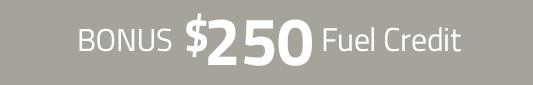 Bonus $250 Fuel Credit
