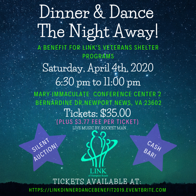 You are invited to the following event  DINNER & DANCE THE NIGHT AWAY TO BENEFIT LINK OF HAMPTON ROADS, INC.!  Saturday, April 4, 2020 from 630 PM to 1100 PM  Mary Immaculate Conference Center 2 Bernardine Dr. Newport News, VA 23602  Tickets are $35