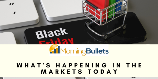 Morning Bullets - What's happening in the markets today