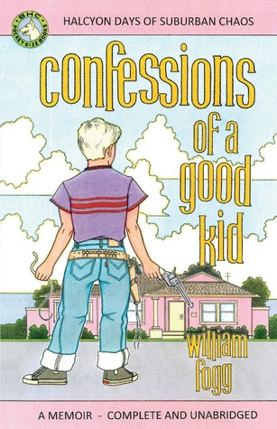Confessions of a Good Kid by William Fogg