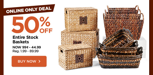 50% off. Entire Stock Baskets
