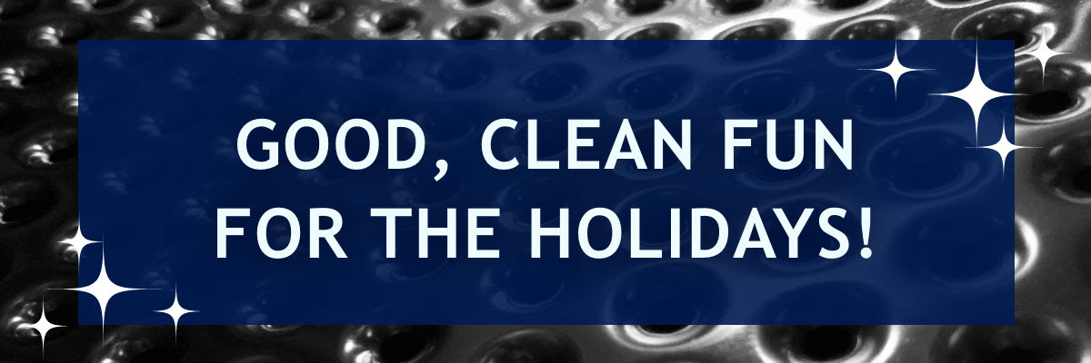 Good, Clean Fun for the Holidays!