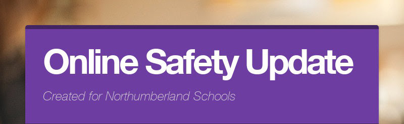 Online Safety Update Created for Northumberland Schools