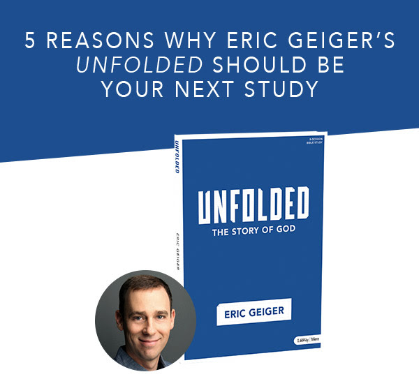 5 reasons why Eric Geiger's Unfolded should be your next study.