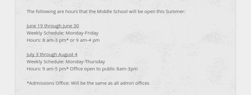 The following are hours that the Middle School will be open this Summer: June 19 through June 30...