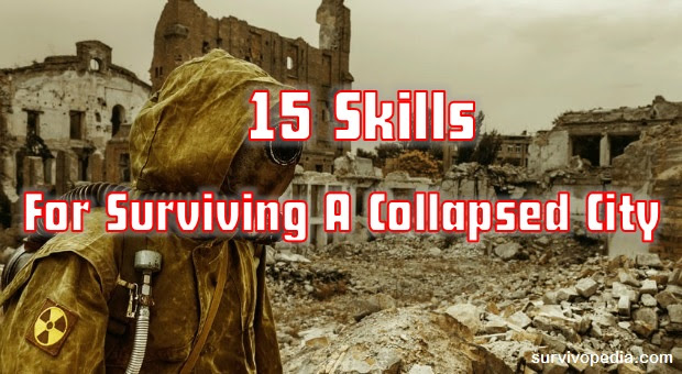 15 Skills For Surviving A Collapsed City