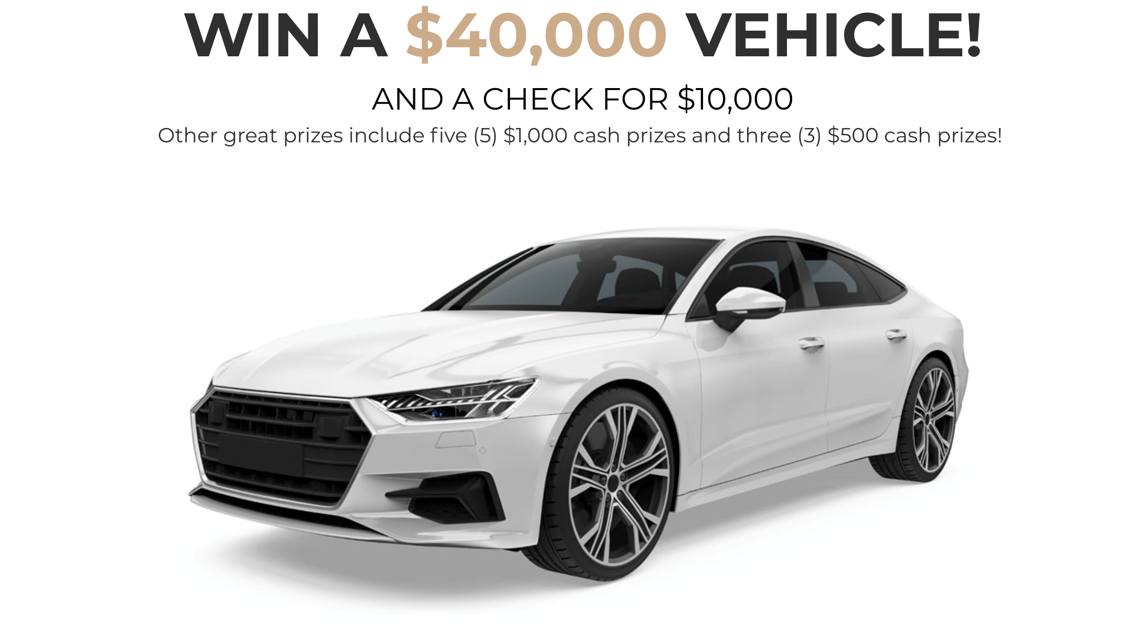 Win a $40K Vehicle & A Check For $10K