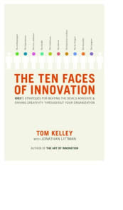 The Ten Faces of Innovation by Tom Kelley with Jonathan Littman