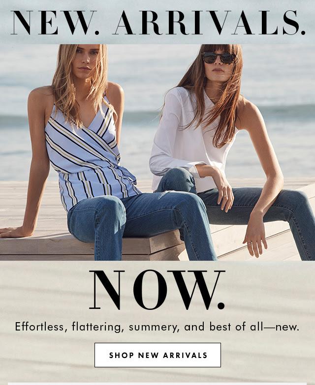 NEW. ARRIVALS. NOW . | SHOP NEW ARRIVALS