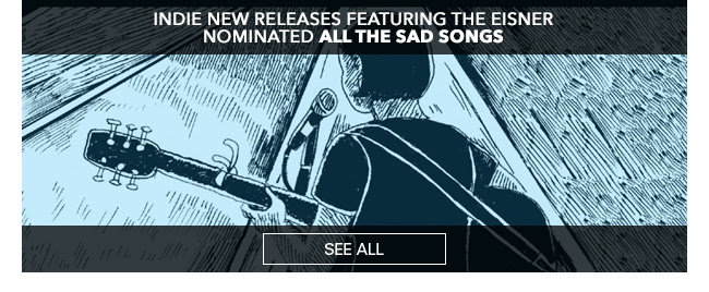 Indie New Releases Featuring the Eisner Nominated All the Sad Songs See All