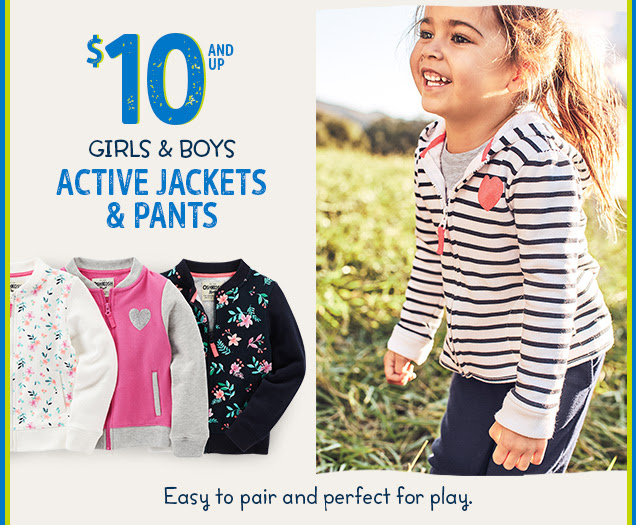 $10 and up girls & boys active jackets & pants   Easy to pair and perfect for play.