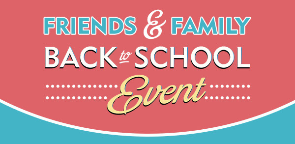 Friends & Family Back to School event