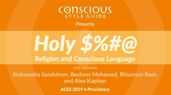 "Orange-toned graphic says ""Conscious Style Guide presents 'Holy $%#@: Religion and Conscious Language"" with panelists Aleksandra Sandtrom, Besheer Mohamed, Rhiannon Root, and Alex Kapitan."""