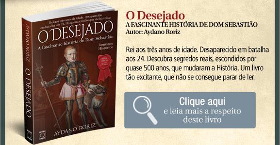 O Desejado - A fascinante história de Dom Sebastião.