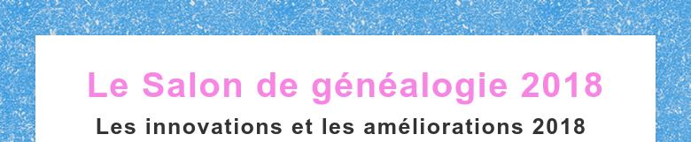 Le Salon de généalogie 2018Les innovations et les améliorations 2018
