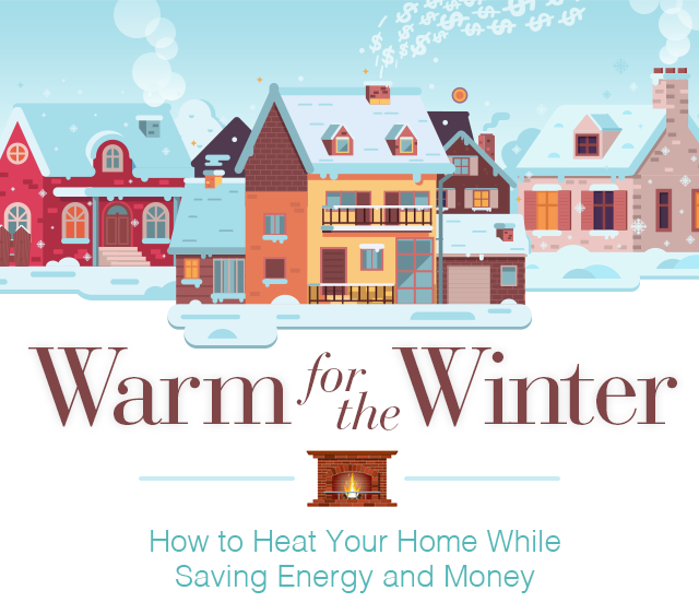 Warm for the Winter: How to Heat Your Home While Saving Energy and Money