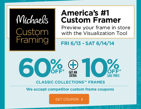 Michaels® Custom Framing - America's #1 Custom Framer. Preview your frame in store with the Visualization Tool. FRI 6/13 - SAT 6/14/14. 60% OFF* + GET AN EXTRA 10% OFF* SALE PRICE CLASSIC COLLECTIONS™ FRAMES. We accept competitor custom frame coupons. GET COUPON