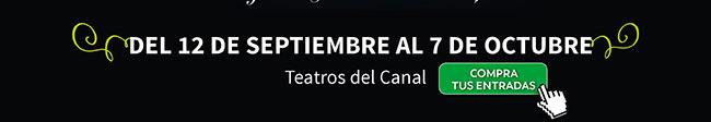 Del 12 de septiembre al 7 de octubre. Teatros del Canal
