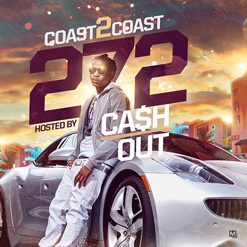 COAST 2 COAST MIXTAPE 272 HOSTED BY CA$H OUT