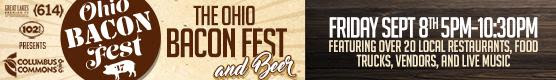 Get tickets for the Ohio Bacon Fest_ coming Friday Sept 8_ Click for info.