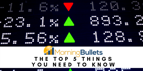 Five things to know before the market opens today