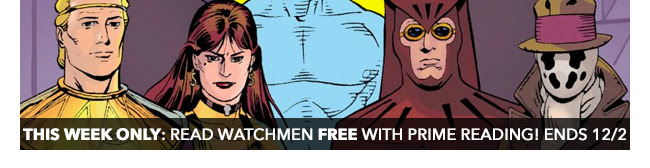 THIS Week ONLY! Read Watchmen FREE WITH PRIME READING! ENDS 12/2.