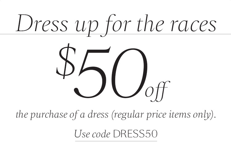 Get $50 off when you purchase a full price dress. This weekend only.