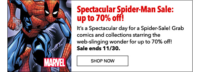 Spectacular Spider-Man Sale: up to 70% off! It's a Spectacular day for a Spider-Sale! Grab comics and collections starring the web-slinging wonder for up to 70% off! Sale ends 11/30.