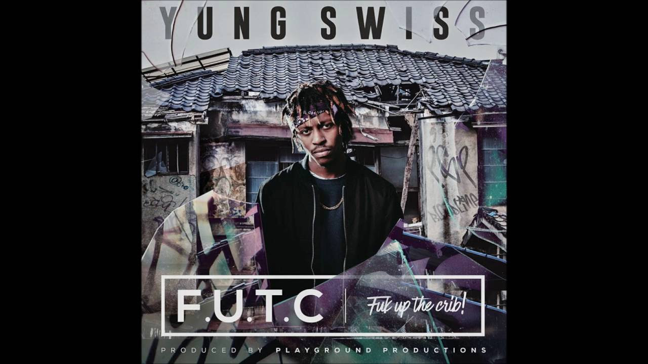Yung Swiss - Fuk Up The Crib (F.U.T.C) [Audio]