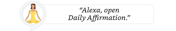 """Alexa, open Daily Affirmation."""