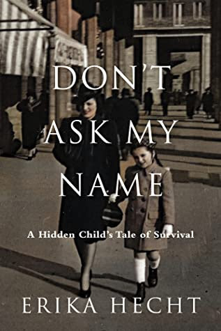 ✔️ Download Don't Ask My Name: A Survivor's Story of Lies and Deceptions - Erika Hecht PDF ✔️ Free pdf download ✔️ Ebook ✔️ Epub