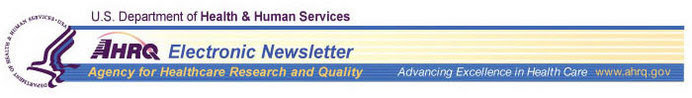 AHRQ Electronic Newsletter - Agency for Healthcare Research and Quality