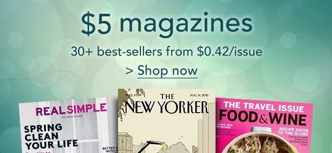 $5 magazines: Choose from 30+.