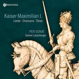Kaiser Maximilian I. Lieder, Chansons, Tänze Product Image