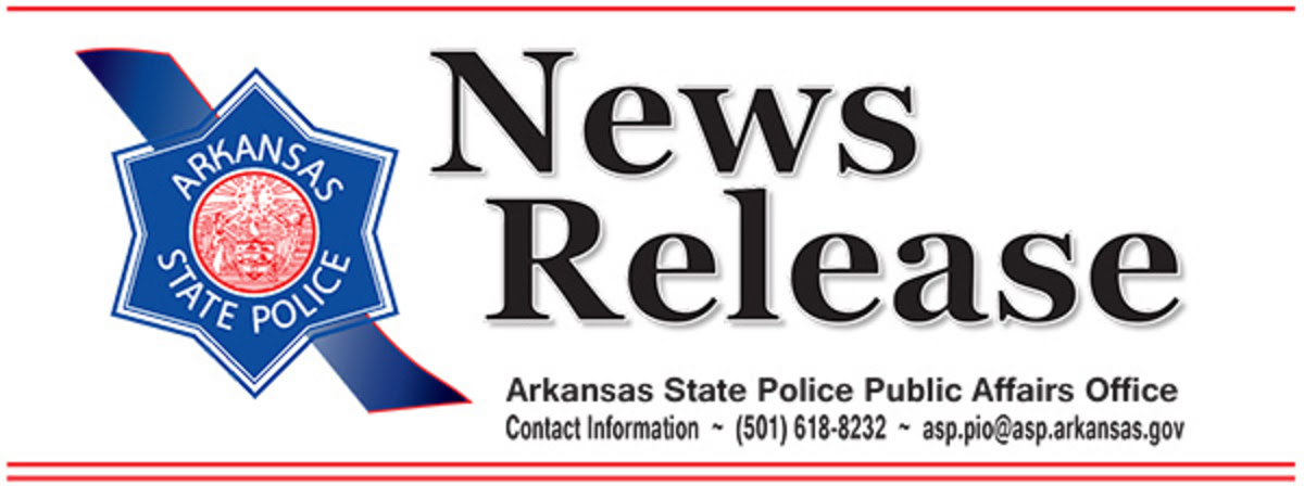 News Release - Arkansas State Police Public Affairs Office | Contact Information: (501) 618 - 8232| asp.pio@asp.arkansas.gov