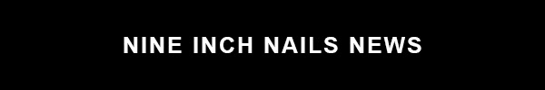 NINE INCH NAILS NEWS